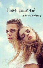 Tout pour toi by Aniahfleury