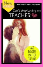Can't stop loving my Teacher [with BS] by ElizaTheGreat