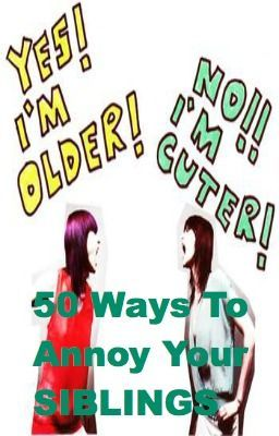 50 ways to annoy your siblings (oh the joys of being a pain in the ass)