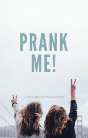 Prank Me by Sarahbookworm888