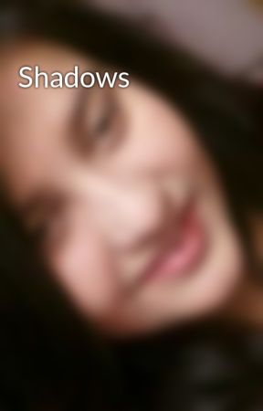 Shadows by Saaniya