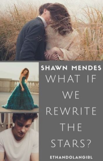 What if we rewrite the stars? Shawn Mendes
