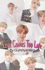 Love Comes Too Late (KookMin) by Gummysmiled