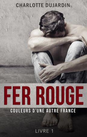 Fer Rouge Couleurs D Une Autre France Livre 1 Chapitre 13 Wattpad