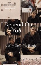 I Depend On  you ||  Why don't we  ✔️Voltooid ✔️ by Treasurebesson