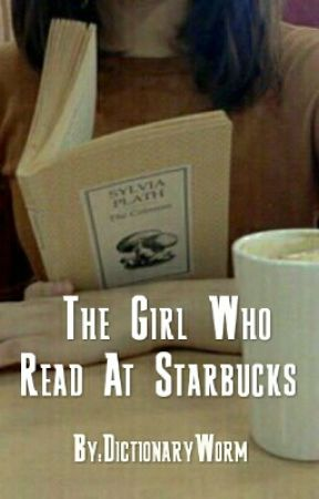 The Girl Who Read At Starbucks  by DictionaryWorm