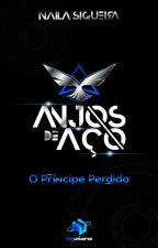 Anjos de Aço - O Príncipe  Perdido by Nayuniverse
