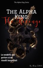 The Alpha King: The Revenge  (IN REVISIONE)  THE ALPHA KING SERIES  by AlessiaS2000