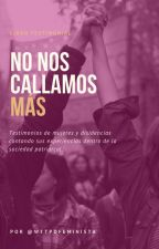 NO NOS CALLAMOS MÁS (testimonios) #WattpadFeminista by WTTPDFEMINISTA