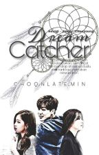 Dream Catcher [COMPLETE] by choqnlate_min