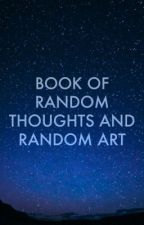 Book Of Random Thoughts And Random Art by Kitkate02