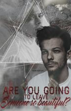 Are you going to leave someone so beautiful? - L.s by louisbttom