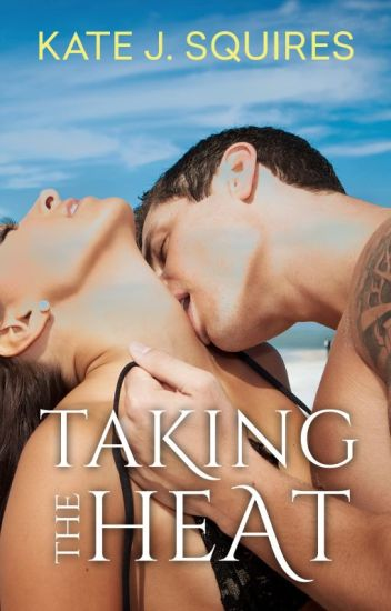 Taking the Heat - Real Heat Book 1 - Kate J  Squires - Wattpad