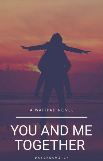 You And Me Together♥ #Watty2016