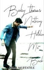 Baby, There's Nothing Holdin' Me Back || Shawn Mendes Fanfiction  by LolasLifestyle