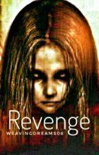 Revenge  by weavingdreams08