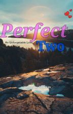 Perfect Two[An Unforgetable Love] by dolly_kim