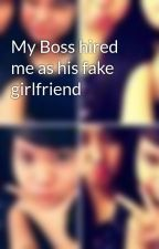 My Boss hired me as his fake girlfriend by Djo-heneciadeLuna