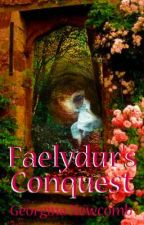Faelydur's Conquest (UNEDITED) by GeorginaNewcomb