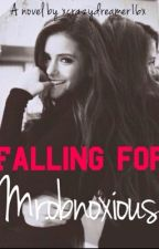 Falling for Mr.Obnoxious [DISCONTINUED] by Arianaisbaetbh