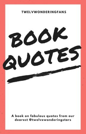 Book Quotes by twelvewonderingfans