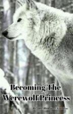 Becoming The Werewolf Princess by the_romance_goddess