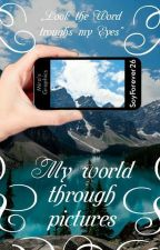  My world through pictures  by SoyForever26