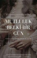 MUTLULUK BELKİ BİR GÜN  by psikopat_mucize