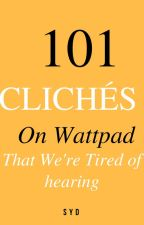101 Cliches on Wattpad That We're Tired of Hearing by Penguinlover991