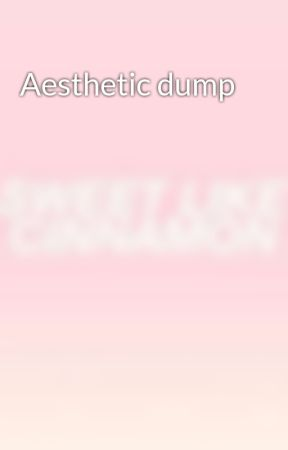 Aesthetic dump  by natureotaku