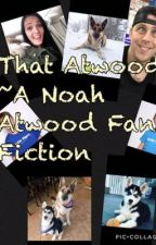 That Atwood ~ A Noah Atwood Fan Fiction  by bubblyjer