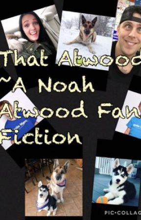 That Atwood ~ A Noah Atwood Fan Fiction  by whinniedapooh9