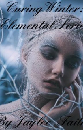 Curing Winter: Elemental Series (BOOK 2) by Jaylee_Faith