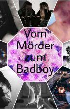 Vom Mörder zum Badboy by Romans_Prinzessin