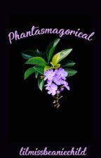 Phantasmagorical by lilmissbeaniechild