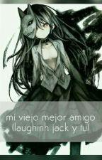 mi viejo mejor amigo (laughing jack y tu)  by juditKawaii