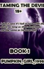 Taming the devil 18+   Book 1   by Pumpkin_Girl_1998
