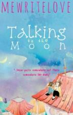 Talking To The Moon [ON EDITING] by MeWriteLove