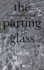 the parting glass <lumax> by alltea_noshade