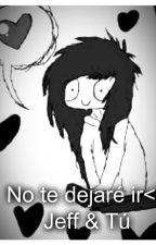 No te dejare ir (Jeff & Tú) by Criaturita1D_TWD
