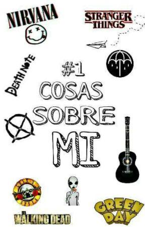 1# Cosas sobre mi  by Una_hija_de_puta