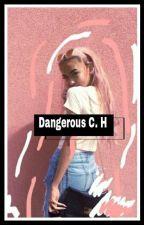 Dangerous|| C.H by -XXcalpalXX-