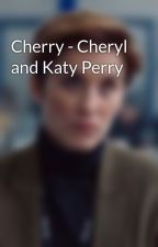 Cherry - Cheryl and Katy Perry by chimheartt