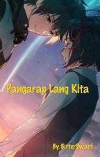 Pangarap Lang Kita(Completed) by BitterDwarf