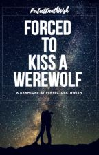 Forced To Kiss a Werewolf by PerfectDeathWish