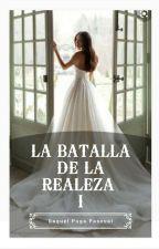 La batalla de la realeza. © #155 Romance by RaquelPuga
