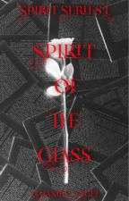 Spirit of the Glass (SPIRIT SERIES I)  by Galaxies_Angel-