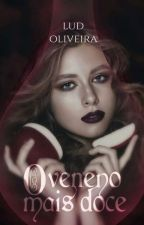 O Veneno Mais Doce  by OliveiraServoBookS