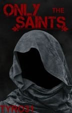 Only The Saints by Tyro31