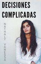 Decisiones Complicadas.© by NathalyVanessa02